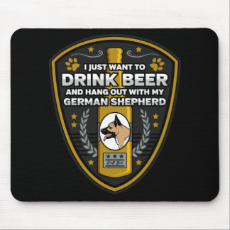 German Shepherd I Just Want To Drink Beer Mouse Pad