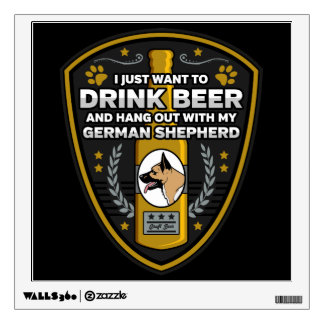 German Shepherd I Just Want To Drink Beer Wall Decal