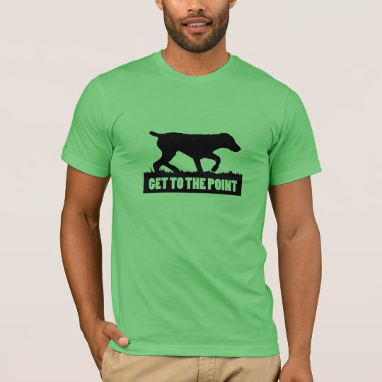 "German Shorthaired Pointer ""GET TO THE POINT"" Tee"