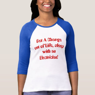 Get A Charge out of Life, sleep with an Electri... T-Shirt