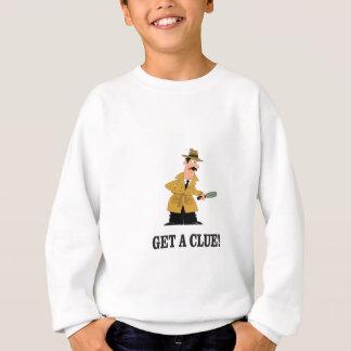 get a clue man. sweatshirt