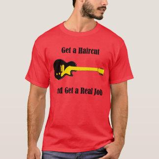 Get a Haircut And Get a Real Job T-Shirt