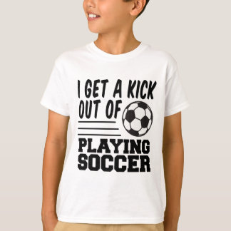 Get A Kick Out Of Soccer T-Shirt