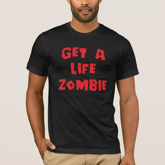 Get a Life Zombie! T-Shirt