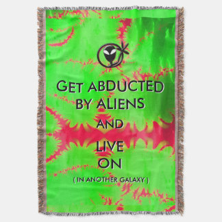 Get Abducted by Aliens and Live On Throw Blanket