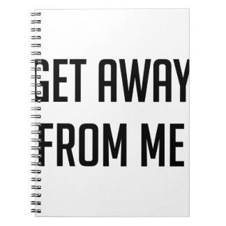 Get Away From Me Notebook