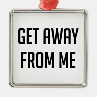 Get Away From Me Silver-Colored Square Ornament