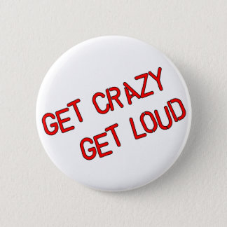 Get Crazy Get Loud 2 Inch Round Button