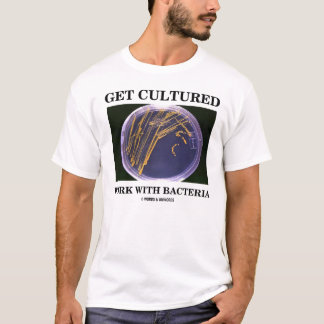 Get Cultured Work With Bacteria T-Shirt