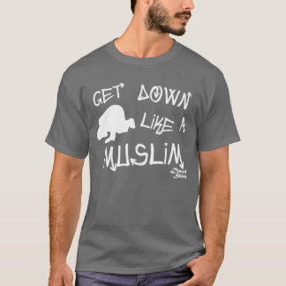Get Down Like a Muslim T-Shirt