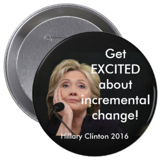 GET EXCITED ABOUT INCREMENTAL CHANGE! 4 INCH ROUND BUTTON