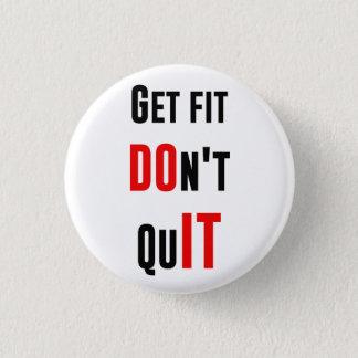 Get fit don't quit DO IT quote motivation wisdom 1 Inch Round Button