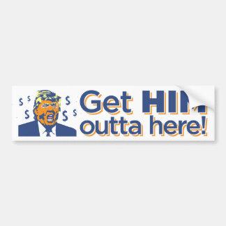 """""""Get HIM outta here!"""" Trump Sucks Bumper Sticker"""