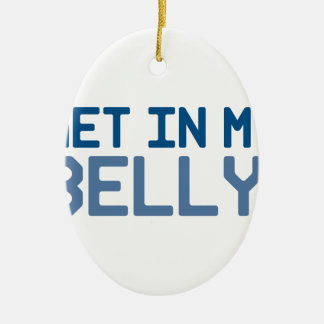 Get in My Belly Ceramic Ornament