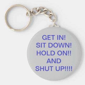 GET IN!   SIT DOWN!HOLD ON!!ANDSHUT UP... BASIC ROUND BUTTON KEYCHAIN