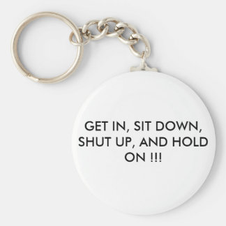 GET IN, SIT DOWN, SHUT UP, AND HOLD ON !!! BASIC ROUND BUTTON KEYCHAIN