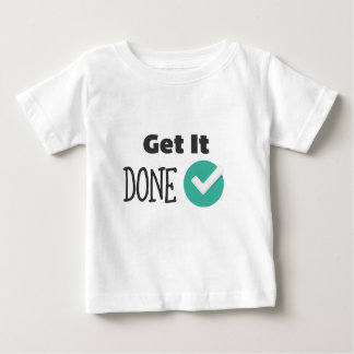 Get It Done Baby T-Shirt