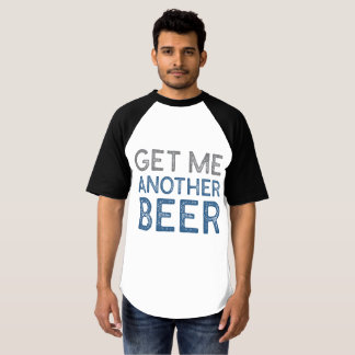 Get Me Another Beer T-shirt