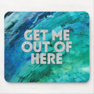 """Get Me Out of Here"" Mouse Pad"