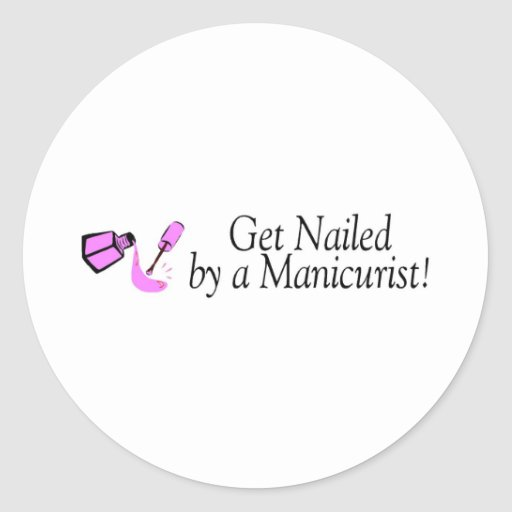 Get Nailed By A Manicurist Stickers