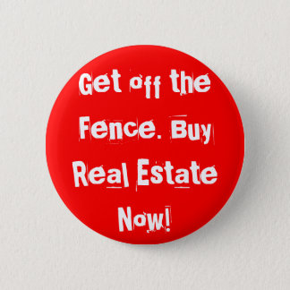 Get off the Fence. Buy Real Estate Now! 2 Inch Round Button
