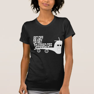 Get or get Dragged off  Cap T-Shirt
