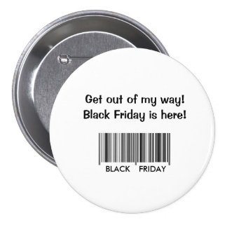 Get Out of My Way - Black Friday 3 Inch Round Button