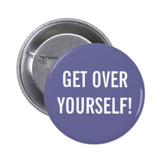 Get Over Yourself Button