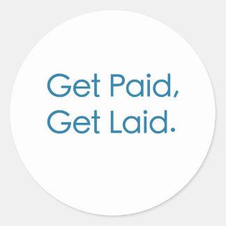 Get Paid, Get Laid. Round Sticker