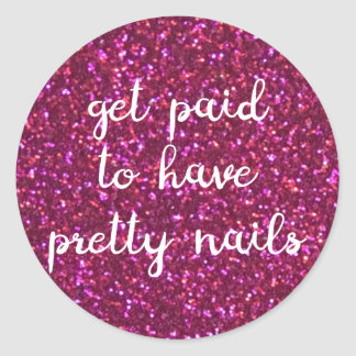 Get paid to have pretty nails - Faux pink glitter Round Sticker