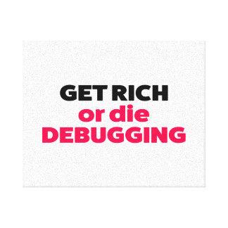 Get rich or die debbuging canvas print