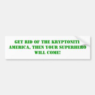 Get Rid Of The Kryptonite, Bumper Sticker