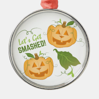 Get Smashed Silver-Colored Round Ornament