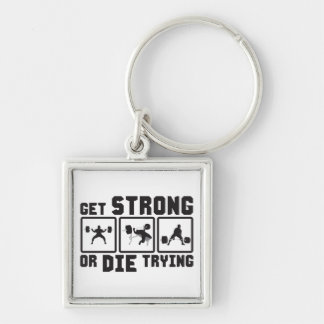 Get Strong Or Die Trying - Gym Motivation Keychain