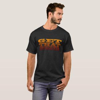 Get That Burger! T-Shirt