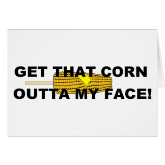 Get that corn out of my face greeting card