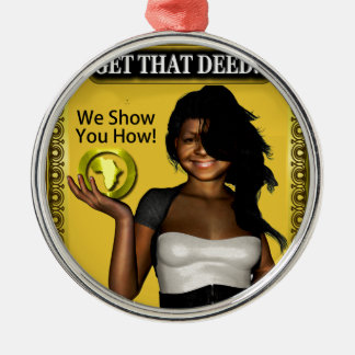 GET THAT DEED!!! METAL ORNAMENT