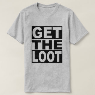 Get The Loot T-Shirt