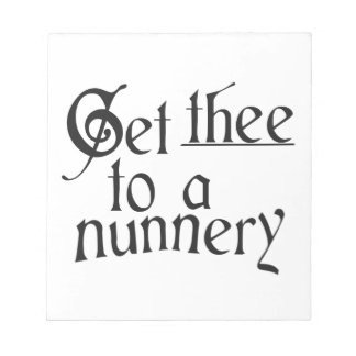 Get the to a nunnery - Custom Background Notepad