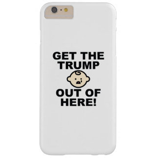 Get The Trump Out Of Here - ANTI TRUMP 2016 ELECTI Barely There iPhone 6 Plus Case