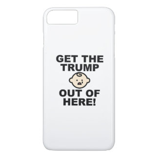 Get The Trump Out Of Here - ANTI TRUMP 2016 ELECTI iPhone 7 Plus Case