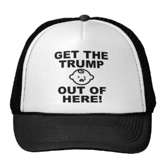 Get The Trump Out Of Here - ANTI TRUMP 2016 ELECTI Trucker Hat