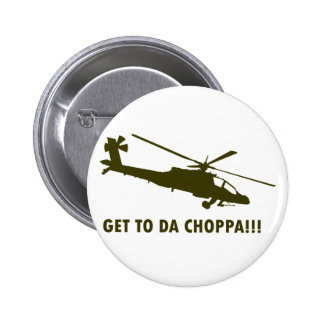 Get To Da Choppa!!! Pinback Buttons