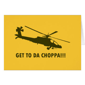 Get To Da Choppa!!! Greeting Card