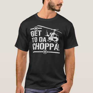 Get To Da Choppa T-Shirt