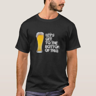 Get to the bottom T-Shirt