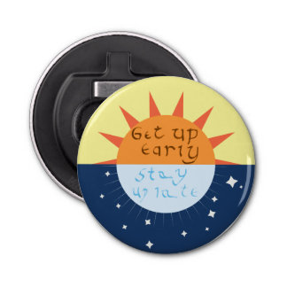 Get up Early, Stay up Late Button Bottle Opener