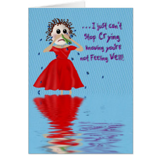GET WELL - Crying a River Over You Card