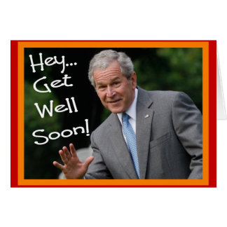 """Get Well Soon"" Bush Greeting Card--Hilarious Greeting Card"