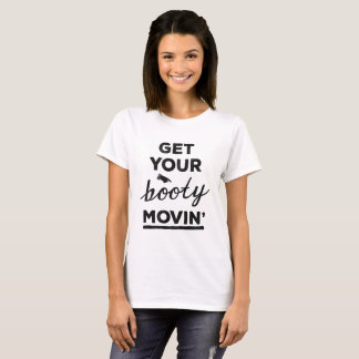 Get your booty movin' T-shirt